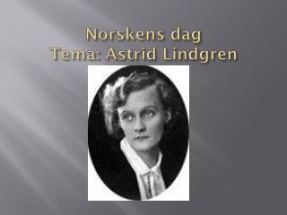 Norskens dag Tema: Astrid Lindgren