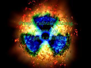 Primjena ultraljubičastog, rengenskog  i gama zračenja