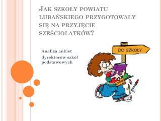 Jak szkoły powiatu lubańskiego przygotowały  się na przyjęcie sześciolatków?