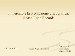 Il mercato e la promozione discografica: il caso Rude Records