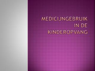Medicijngebruik in de kinderopvang
