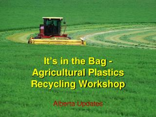 It s in the Bag - Agricultural Plastics Recycling Workshop