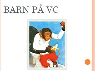 BARN PÅ VC