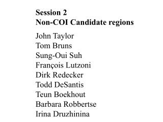 Session 2  Non-COI Candidate regions  John Taylor Tom Bruns Sung-Oui Suh Fran ois Lutzoni Dirk Redecker Todd DeSantis Te