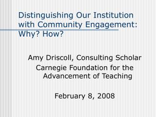 Distinguishing Our Institution  with Community Engagement: Why? How?