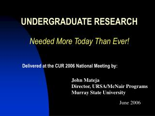 UNDERGRADUATE RESEARCH Needed More Today Than Ever!