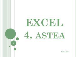 EXCEL 4. astea