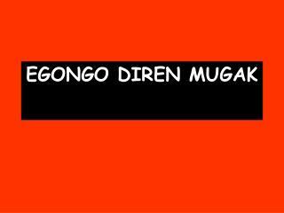 EGONGO DIREN MUGAK