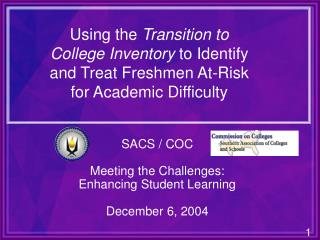 SACS / COC Meeting the Challenges: Enhancing Student Learning December 6, 2004
