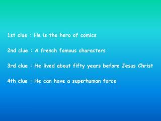 1st clue : He is the hero of comics