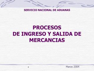 SERVICIO NACIONAL DE ADUANAS    PROCESOS  DE INGRESO Y SALIDA DE MERCANCIAS