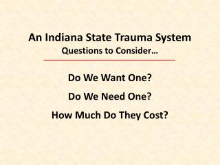 An Indiana State Trauma System Questions to Consider…