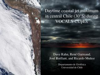 Daytime coastal jet maximum in central Chile (30°S) during VOCALS- CUpEx