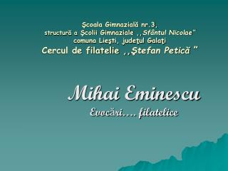 Mihai Eminescu Evocări…. filatelice