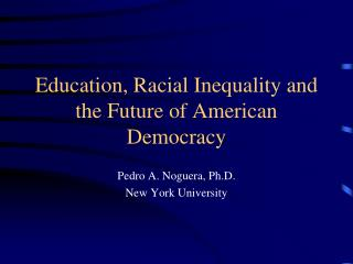 Education, Racial Inequality and the Future of American Democracy