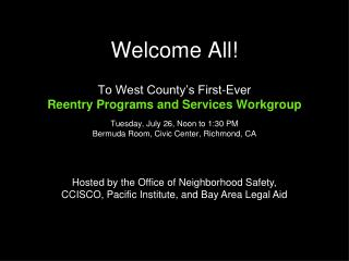 Welcome All! To West County's First-Ever Reentry Programs and Services Workgroup