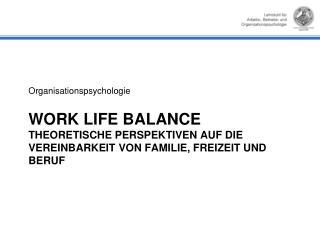 Work Life Balance Theoretische Perspektiven auf die Vereinbarkeit von Familie, FREIZEIT und Beruf