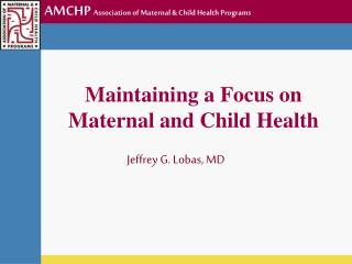 Maintaining a Focus on Maternal and Child Health
