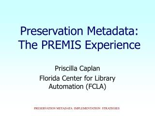 Preservation Metadata: The PREMIS Experience