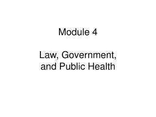 Module 4 Law, Government, and Public Health