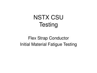 NSTX CSU Testing