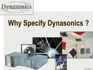 Why Specify Dynasonics ?