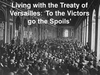 Living with the Treaty of Versailles :  ' To the Victors go the Spoils'