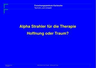 Alpha Strahler für die Therapie Hoffnung oder Traum?