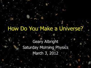 How Do You Make a Universe?