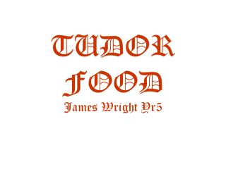 TUDOR FOOD James Wright Yr5