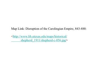 Map Link: Disruption of the Carolingian Empire, 843-888:
