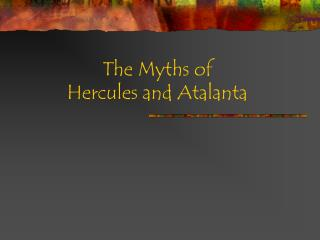 The Myths of  Hercules and Atalanta