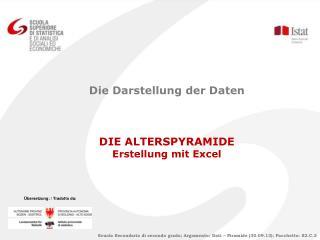 Die Darstellung der Daten DIE ALTERSPYRAMIDE Erstellung mit Excel