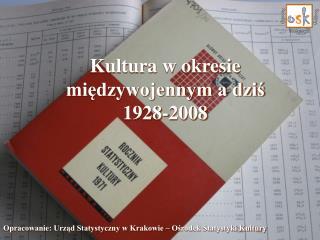 Kultura w okresie miedzywojennym a dzis 1928-2008