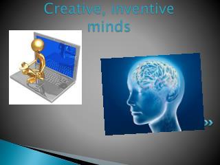 Creative, inventive minds