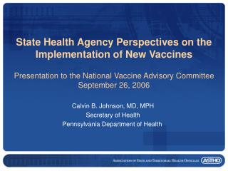 Calvin B. Johnson, MD, MPH Secretary of Health Pennsylvania Department of Health