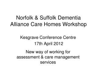 Norfolk & Suffolk Dementia Alliance Care Homes Workshop