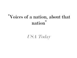 """Voices of a nation, about that nation"""