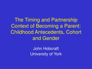 The Timing and Partnership Context of Becoming a Parent: Childhood Antecedents, Cohort and Gender