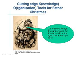Cutting edge K(nowledge) O(rganisation) Tools for Father Christmas