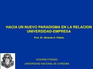 HACIA UN NUEVO PARADIGMA EN LA RELACION UNIVERSIDAD-EMPRESA Prof. Dr. Gerardo D. Fidelio
