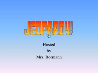 Hosted by Mrs. Bormann
