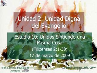 Estudio 10: Unidos Sintiendo una Misma Cosa Filipenses 2:1-30 17 de marzo de 2009
