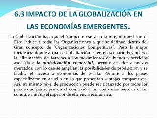 6.3 IMPACTO DE LA GLOBALIZACI N EN LAS ECONOM AS EMERGENTES.