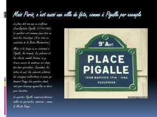 Mais Paris, c'est aussi une ville de fête, comme à Pigalle par exemple