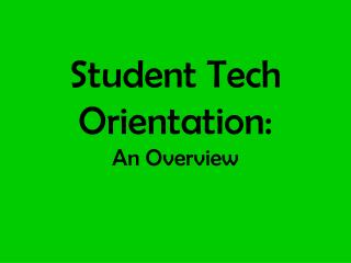 Student Tech Orientation: An Overview