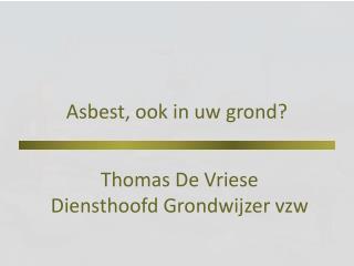 Asbest, ook in uw grond?