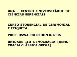 UNA - CENTRO UNIVERSITÁRIO DE CIÊNCIAS GERENCIAIS CURSO SEQUENCIAL DE CERIMONIAL E ETIQUETA