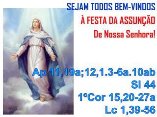 SEJAM TODOS BEM-VINDOS À FESTA DA ASSUNÇÃO  De Nossa Senhora!