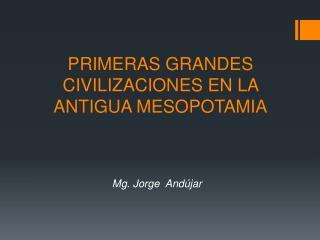 PRIMERAS GRANDES CIVILIZACIONES EN LA ANTIGUA MESOPOTAMIA